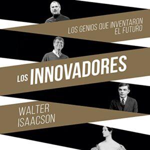 Audiolibro Los innovadores: Los genios que inventaron el futuro.