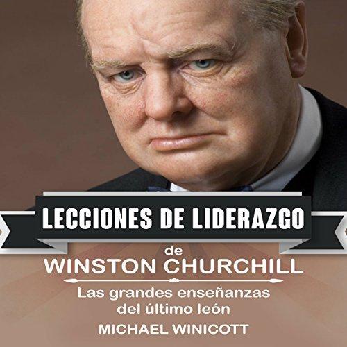 Audiolibro Winston Churchill: Lecciones de Liderazgo. Las grandes enseñanzas del último león
