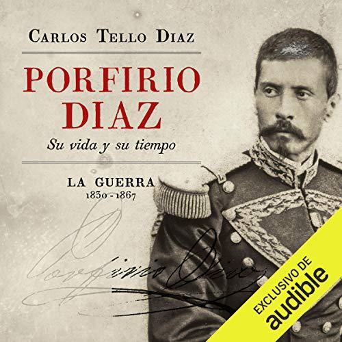 Audiolibro Porfirio Diaz. Su vida y su tiempo. La guerra 1830-1867