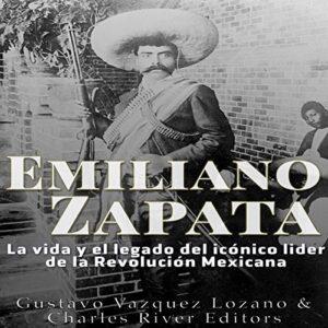 Audiolibro Emiliano Zapata: La vida y el legado del icónico líder de la Revolución Mexicana