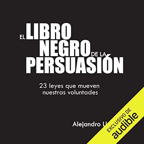 Audiolibro El libro negro de la persuasión. 23 leyes que mueven nuestras voluntades